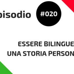 #020 Essere bilingue: una storia personale