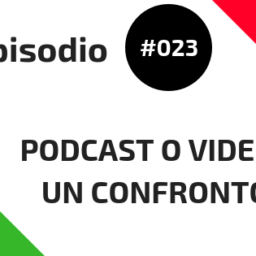 #023 Podcast o Video? Un confronto