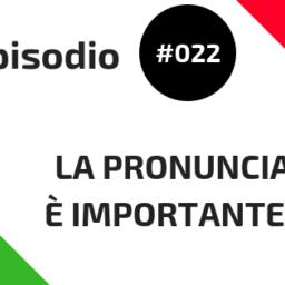 #022 La pronuncia è importante?