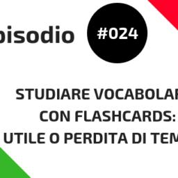 #024 Studiare vocabolario con flashcards: Utile o perdita di tempo?