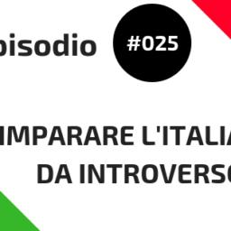 #025 Imparare l'italiano da introverso