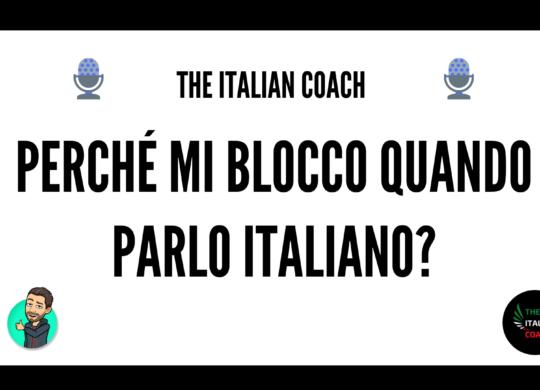 Perché mi blocco quando parlo italiano? The Italian Coach