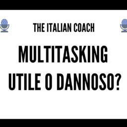 #044 Multitasking - Utile o dannoso?