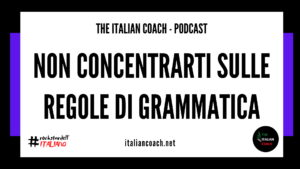 the italian coach non concentrarti sulle regole di grammatica