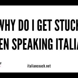 Getting stuck when speaking Italian: Why?