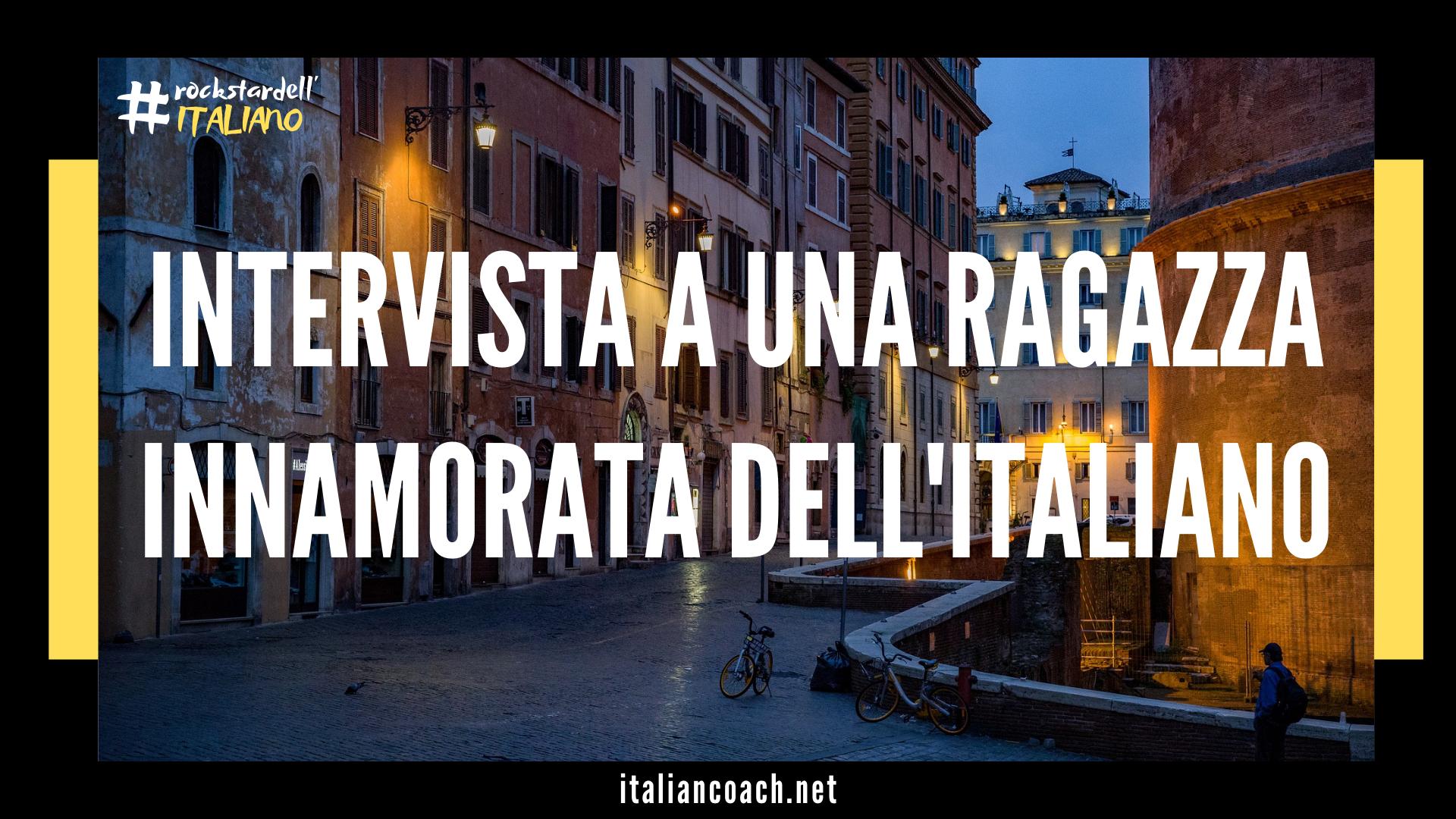 intervista a ragazza innamorata dell'italiano